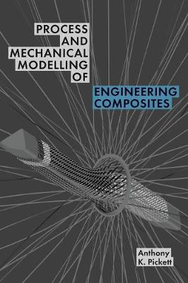 Process and Mechanical Modelling of Engineering Composites (Hardback)
