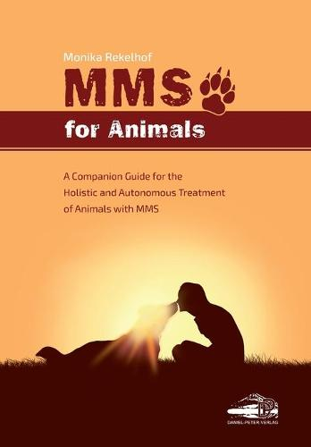 Mms for Animals: A Companion Guide for the Holistic and Autonomous Treatment of Animals with MMS (Paperback)