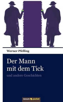 Der Mann mit dem Tick: und andere Geschichten (Paperback)