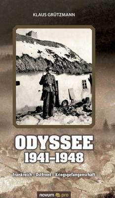 Odyssee 1941-1948: Frankreich - Ostfront - Kriegsgefangenschaft (Hardback)