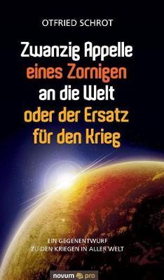 Zwanzig Appelle Eines Zornigen an Die Welt Oder Der Ersatz F r Den Krieg (Hardback)