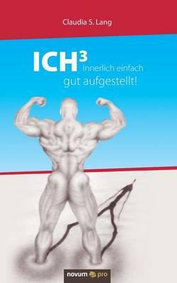ICH3 - Innerlich einfach gut aufgestellt!: Die Arbeit mit intrapersonellen Systemen (ICH-Systemen) (Paperback)
