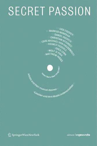 Secret Passion: Kunstler und ihre Musik-Leidenschaften / Artists and their musical desires - Edition Angewandte (Paperback)