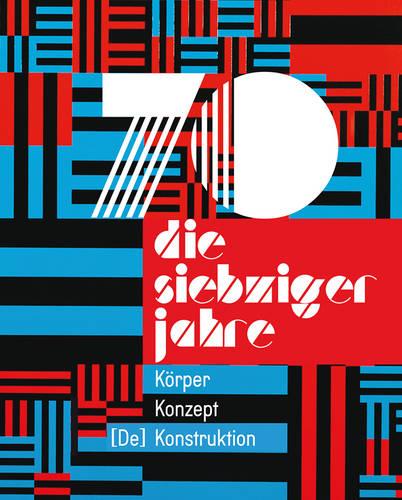 Die 70er Jahre: Koerper - Konzept - [De] Konstruktion (Hardback)