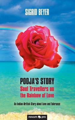 Pooja's Story - Soul Travellers on the Rainbow of Love: An Indian-British Story about Love and Tolerance (Paperback)