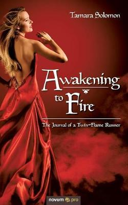 Awakening to Fire: The Journal of a Twin-Flame Runner (Paperback)