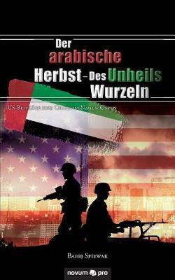 Der Arabische Herbst - Des Unheils Wurzeln (Paperback)