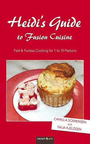 Heidi's Guide to Fusion Cuisine: Fast & Furious Cooking for 1 to 10 Persons (Paperback)