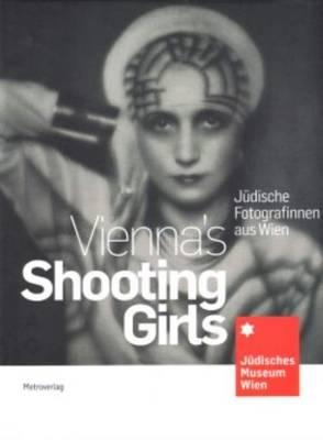 Vienna's Shooting Girls - Jewish Women Photographers from Vienna (Hardback)