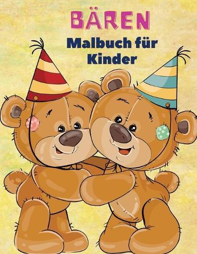 Baren Malbuch fur Kinder: Baren-Malbuch fur Kinder! Eine einzigartige Sammlung von Farbeseiten fur Kinder ab 3 Jahren (Paperback)