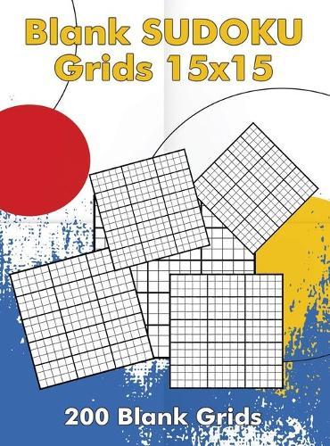 Blank Sudoku Grids 15x15, 200 Blank Grids: Blank Sudoku Book, Blank Puzzles (Hardback)