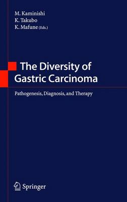 The Diversity of Gastric Carcinoma: Pathogenesis, Diagnosis and Therapy (Hardback)