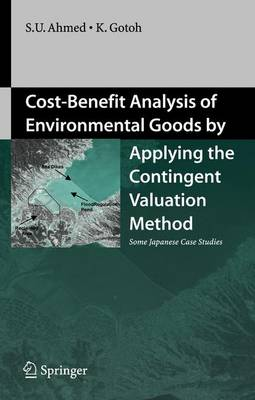 Cost-Benefit Analysis of Environmental Goods by Applying Contingent Valuation Method: Some Japanese Case Studies (Hardback)