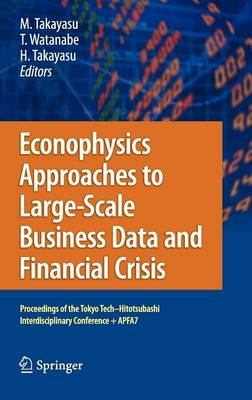 Econophysics Approaches to Large-Scale Business Data and Financial Crisis: Proceedings of Tokyo Tech-Hitotsubashi Interdisciplinary Conference + APFA7 (Hardback)