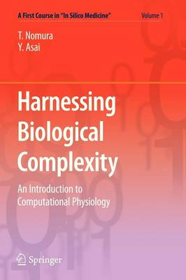 """Harnessing Biological Complexity: An Introduction to Computational Physiology - A First Course in """"In Silico Medicine"""" 1 (Paperback)"""