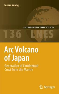 Arc Volcano of Japan: Generation of Continental Crust from the Mantle - Lecture Notes in Earth Sciences 136 (Hardback)