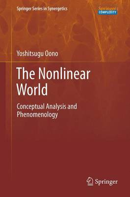 The Nonlinear World: Conceptual Analysis and Phenomenology - Springer Series in Synergetics (Hardback)
