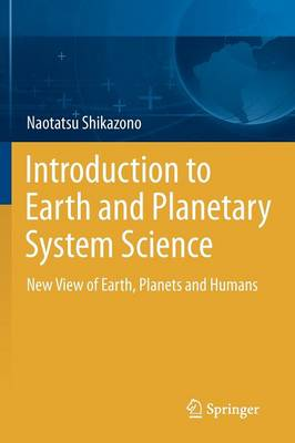 Introduction to Earth and Planetary System Science: New View of Earth, Planets and Humans (Paperback)
