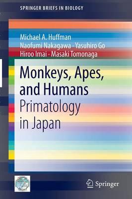 Monkeys, Apes, and Humans: Primatology in Japan - SpringerBriefs in Biology (Paperback)