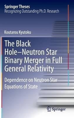 The Black Hole-Neutron Star Binary Merger in Full General Relativity: Dependence on Neutron Star Equations of State - Springer Theses (Hardback)