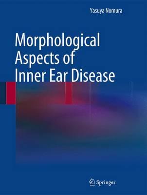 Morphological Aspects of Inner Ear Disease (Hardback)