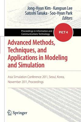 Advanced Methods, Techniques, and Applications in Modeling and Simulation: Asia Simulation Conference 2011, Seoul, Korea, November 2011, Proceedings - Proceedings in Information and Communications Technology 4 (Paperback)