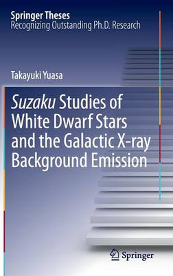 Suzaku Studies of White Dwarf Stars and the Galactic X-ray Background Emission - Springer Theses (Hardback)