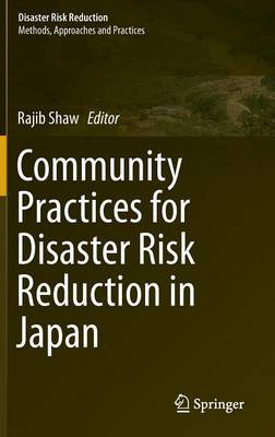Community Practices for Disaster Risk Reduction in Japan - Disaster Risk Reduction (Hardback)