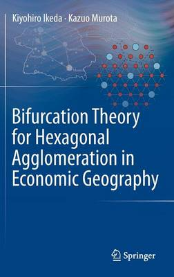 Bifurcation Theory for Hexagonal Agglomeration in Economic Geography (Hardback)