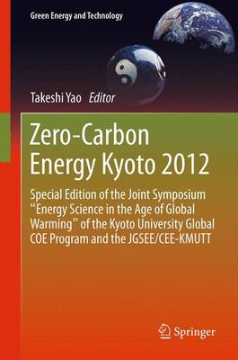 """Zero-Carbon Energy Kyoto 2012: Special Edition of the Joint Symposium """"Energy Science in the Age of Global Warming"""" of the Kyoto University Global COE Program and the JGSEE/CEE-KMUTT - Green Energy and Technology (Hardback)"""