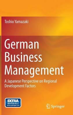 German Business Management: A Japanese Perspective on Regional Development Factors (Hardback)