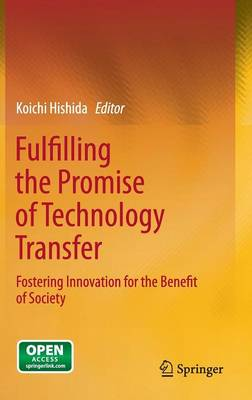 Fulfilling the Promise of Technology Transfer: Fostering Innovation for the Benefit of Society (Hardback)