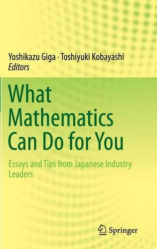 What Mathematics Can Do for You: Essays and Tips from Japanese Industry Leaders (Hardback)