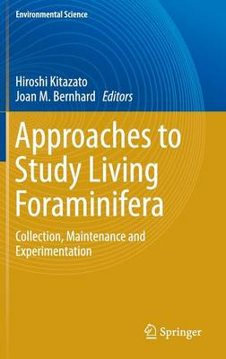 Approaches to Study Living Foraminifera: Collection, Maintenance and Experimentation - Environmental Science and Engineering (Hardback)