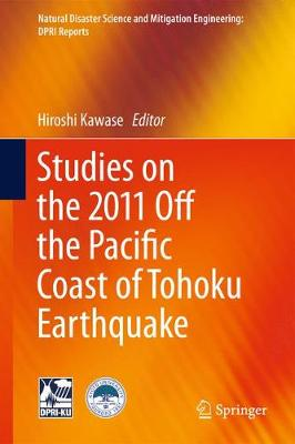 Studies on the 2011 Off the Pacific Coast of Tohoku Earthquake - Natural Disaster Science and Mitigation Engineering: DPRI reports (Hardback)