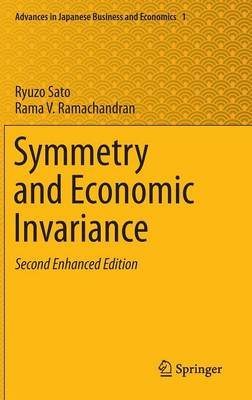 Symmetry and Economic Invariance - Advances in Japanese Business and Economics 1 (Hardback)