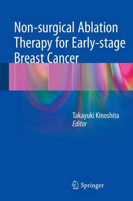 Non-surgical Ablation Therapy for Early-stage Breast Cancer (Hardback)