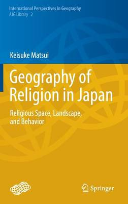 Geography of Religion in Japan: Religious Space, Landscape, and Behavior - International Perspectives in Geography 2 (Hardback)