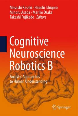 Cognitive Neuroscience Robotics B: Analytic Approaches to Human Understanding (Hardback)