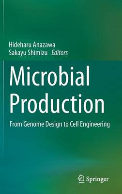 Microbial Production: From Genome Design to Cell Engineering (Hardback)