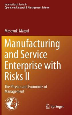 Manufacturing and Service Enterprise with Risks II: The Physics and Economics of Management - International Series in Operations Research & Management Science 202 (Hardback)