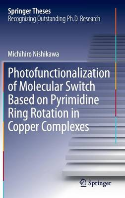 Photofunctionalization of Molecular Switch Based on Pyrimidine Ring Rotation in Copper Complexes - Springer Theses (Hardback)