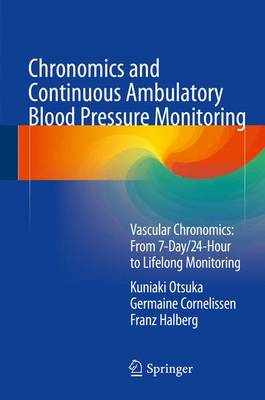 Chronomics and Continuous Ambulatory Blood Pressure Monitoring: Vascular Chronomics: From 7-Day/24-Hour to Lifelong Monitoring (Hardback)