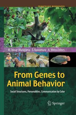 From Genes to Animal Behavior: Social Structures, Personalities, Communication by Color - Primatology Monographs (Paperback)