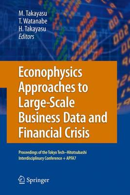 Econophysics Approaches to Large-Scale Business Data and Financial Crisis: Proceedings of Tokyo Tech-Hitotsubashi Interdisciplinary Conference + APFA7 (Paperback)