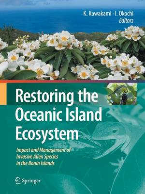 Restoring the Oceanic Island Ecosystem: Impact and Management of Invasive Alien Species in the Bonin Islands (Paperback)