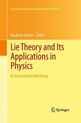 Lie Theory and Its Applications in Physics: IX International Workshop - Springer Proceedings in Mathematics & Statistics 36 (Paperback)