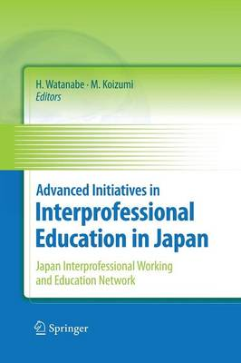 Advanced Initiatives in Interprofessional Education in Japan: Japan Interprofessional Working and Education Network (JIPWEN) (Paperback)