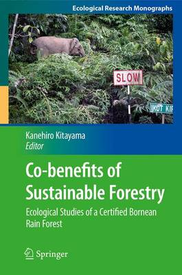 Co-benefits of Sustainable Forestry: Ecological Studies of a Certified Bornean Rain Forest - Ecological Research Monographs (Paperback)