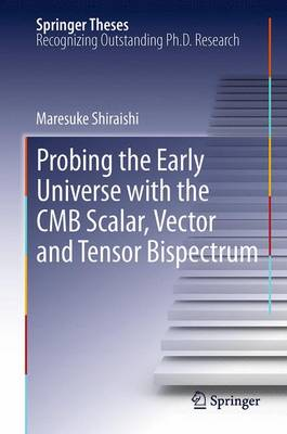 Probing the Early Universe with the CMB Scalar, Vector and Tensor Bispectrum - Springer Theses (Paperback)